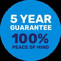 5 Year Guarantee, 100% Peace of Mind